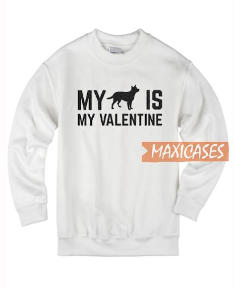My Dog My Valentine Sweatshirt