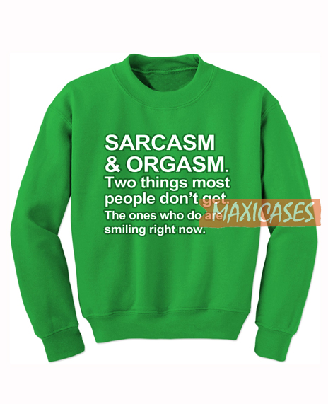 Sarcasm And Orgasm Sweatshirt