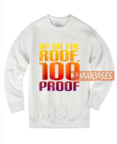Up On The Roof 100 Sweatshirt