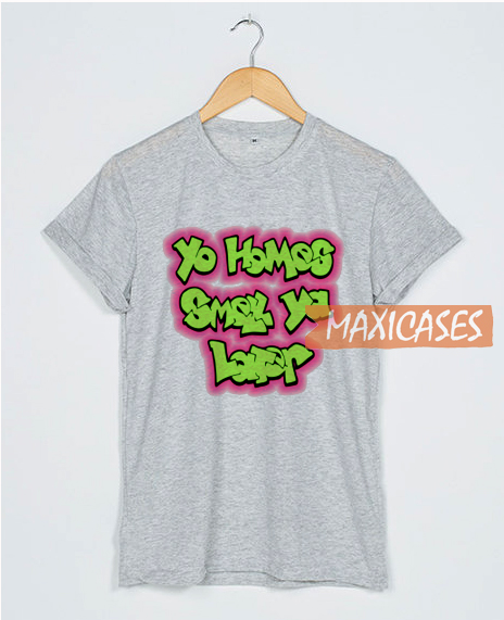 Yo Homos Smell Ya Later T Shirt