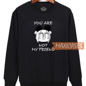 You Are Not My Friend Sweatshirt