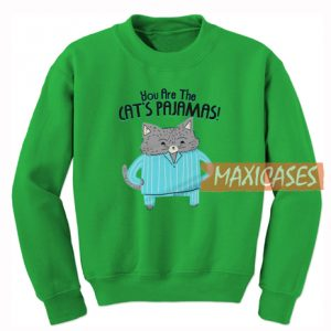 You Are The Cat's Pajamas Sweatshirt