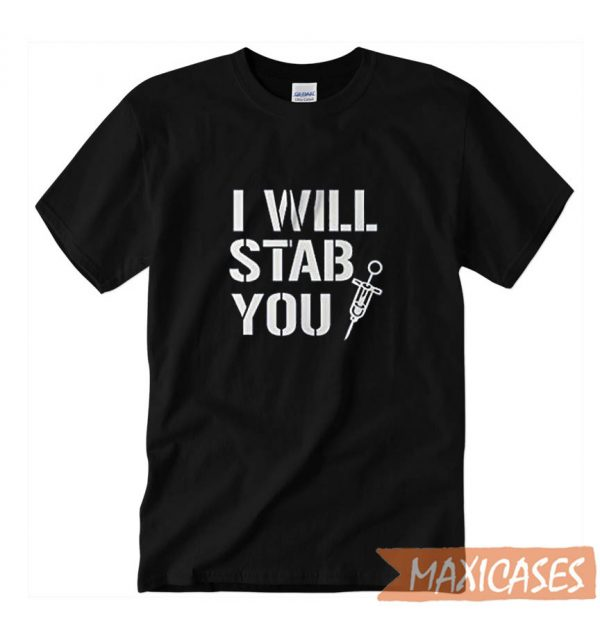 Nurse Funny I Will Stab You T-shirt Men Women and Youth
