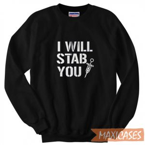 Nurse Funny I Will Stab You Sweatshirt Unisex Adult