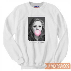 Adele Life Aint Nothing Sweatshirt