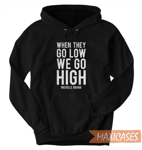 We Go High Michelle Obama Hoodie