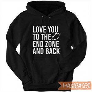 Love You To The End Zone Hoodie