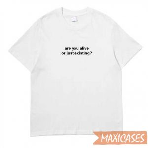 Are You Alive T-shirt