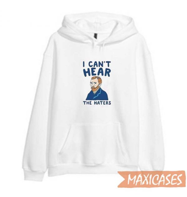 I Can't Hear The Haters Hoodie