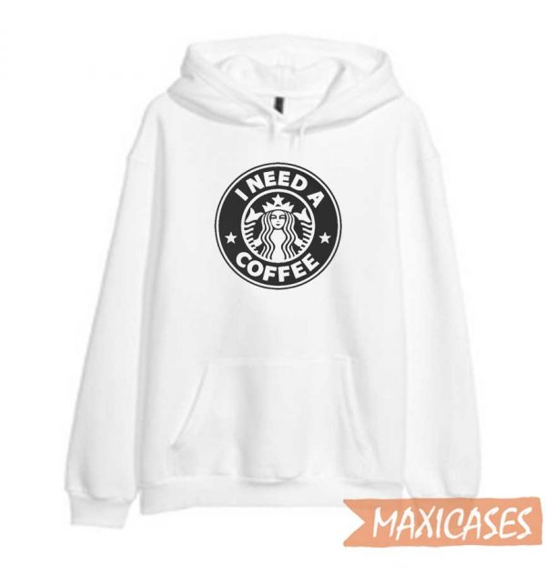 Starbucks I Need A Coffee Hoodie