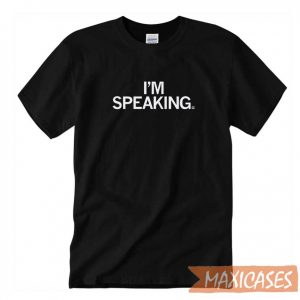 I Am Speaking T-shirt