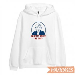 In Betty White We Trust Hoodie
