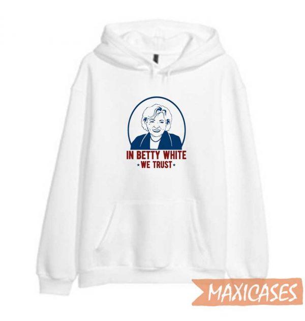 In Betty White We Trust Hoodie
